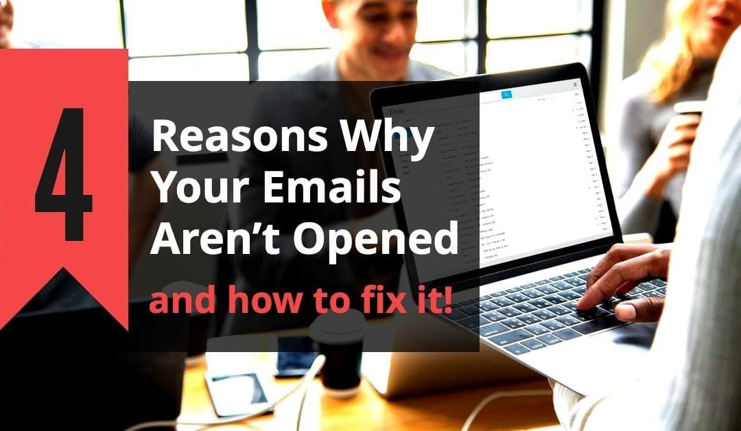 4 Reasons Why Your Emails Aren't Opened (And how to fix it.)